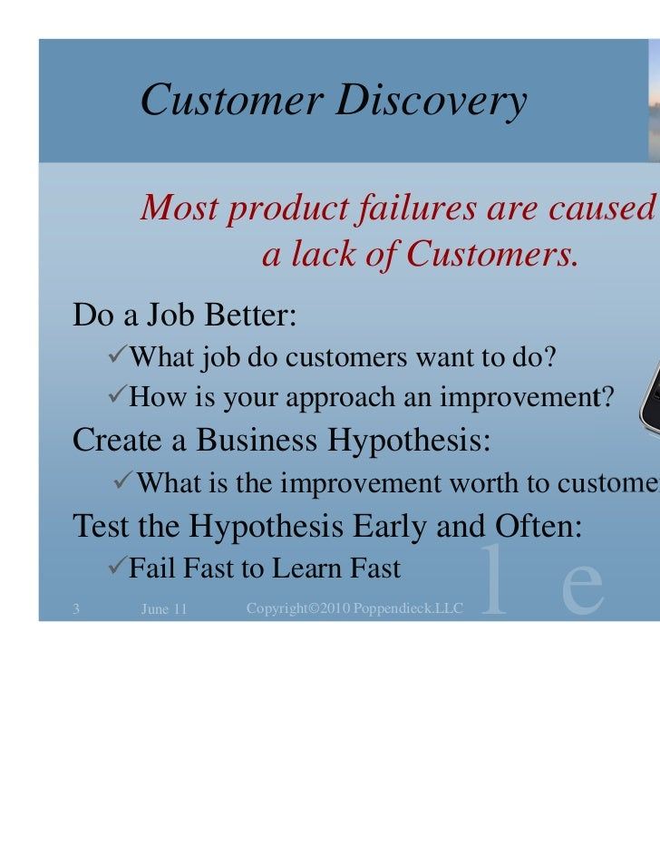 Customer Discovery      Most product failures are caused by             a lack of Customers.Do a Job Better:    What job ...