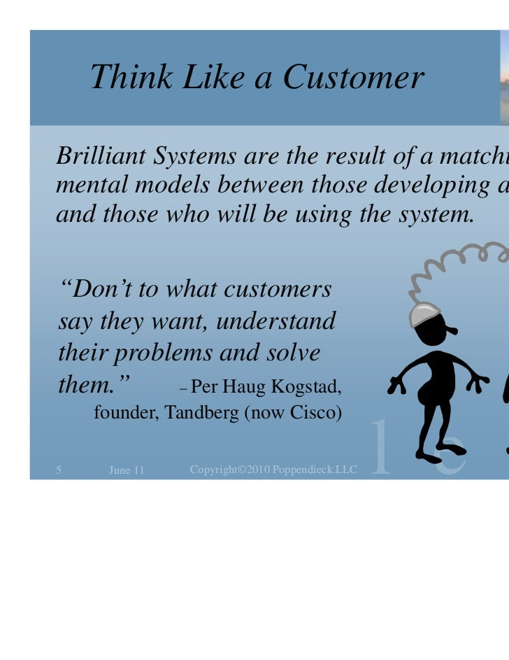 Think Like a CustomerBrilliant Systems are the result of a matching ofmental models between those developing a systemand t...