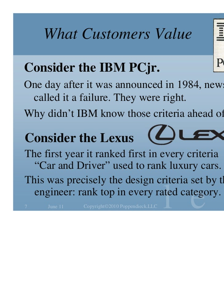 What Customers ValueConsider the IBM PCjr.One day after it was announced in 1984, newspapers called it a failure. They wer...