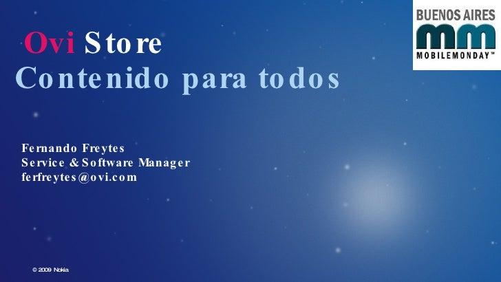 Fernando Freytes Service & Software Manager [email_address] Ovi  Store Contenido para todos © 2009  Nokia