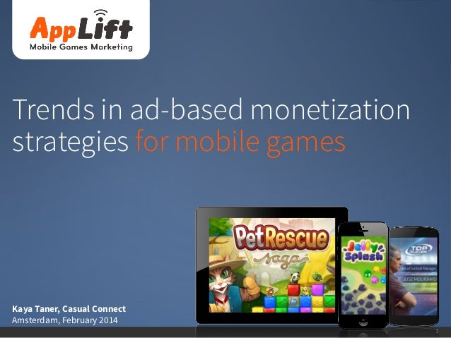 Trends in ad-based monetization strategies for mobile games  Kaya Taner, Casual Connect Amsterdam, February 2014 1