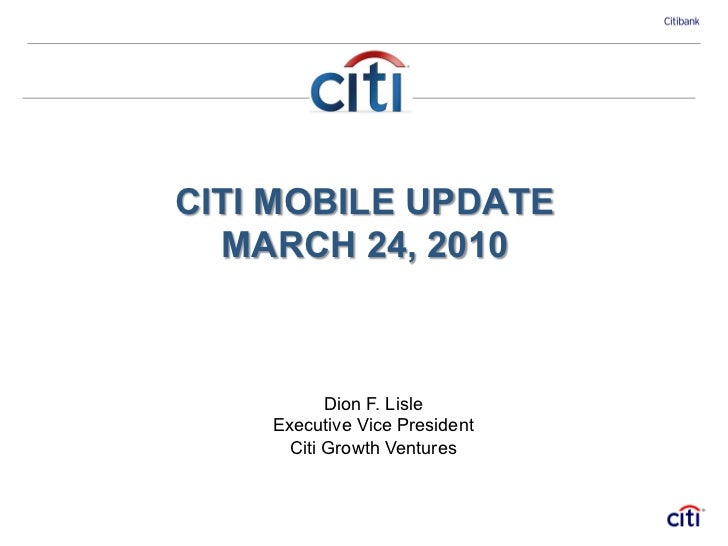 CITI MOBILE UPDATE  MARCH 24, 2010           Dion F. Lisle    Executive Vice President      Citi Growth Ventures