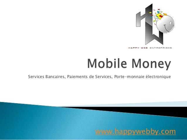 Services Bancaires, Paiements de Services, Porte-monnaie électronique www.happywebby.com
