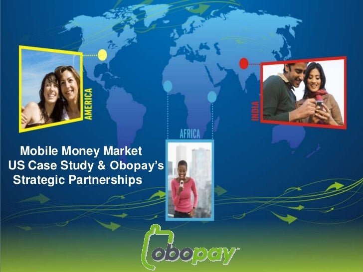 Mobile Money Market<br />     US Case Study & Obopay's Strategic Partnerships<br />