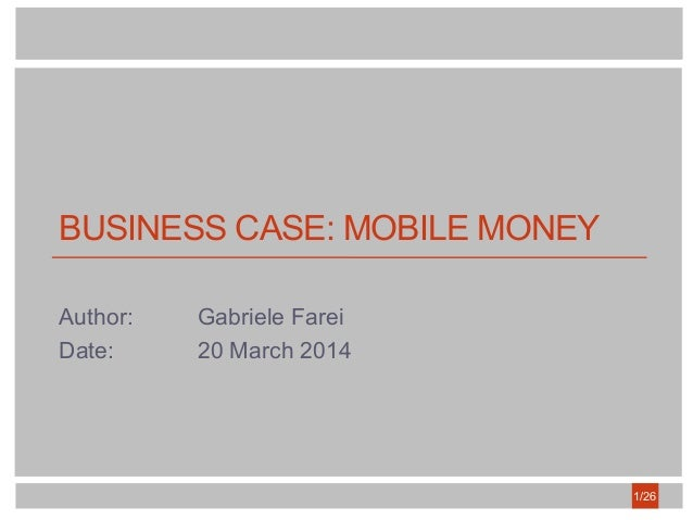 BUSINESS CASE: MOBILE MONEY Author: Gabriele Farei Date: 20 March 2014 1/26