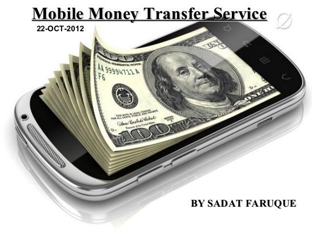 Mobile Money Transfer Service22-OCT-2012                   BY SADAT FARUQUE