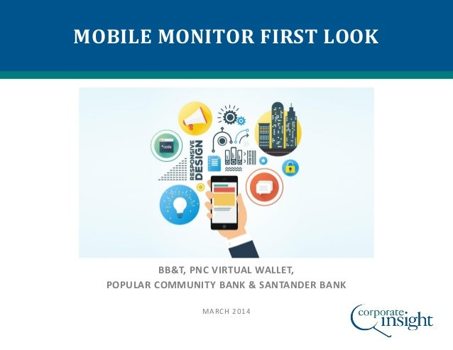 MOBILE MONITOR FIRST LOOK  BB&T, PNC VIRTUAL WALLET, POPULAR COMMUNITY BANK & SANTANDER BANK MARCH 2014