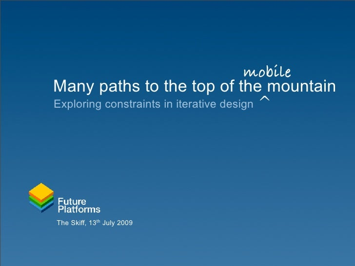 mobile Many paths to the top of the mountain Exploring constraints in iterative design ^     The Skiff, 13th July 2009