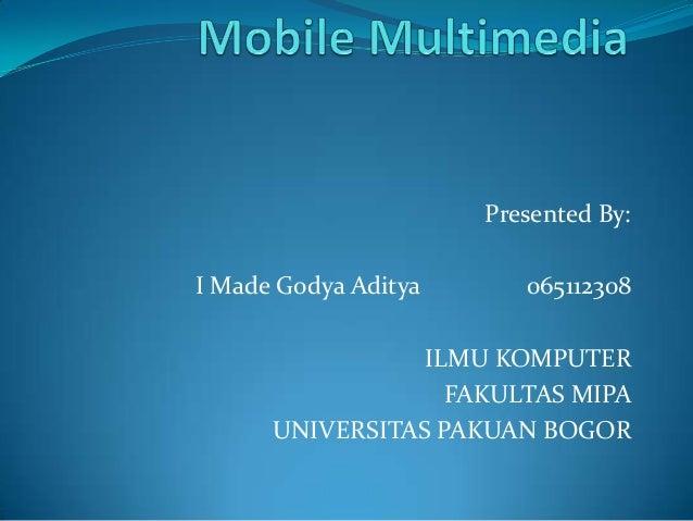 Presented By: I Made Godya Aditya  065112308  ILMU KOMPUTER FAKULTAS MIPA UNIVERSITAS PAKUAN BOGOR