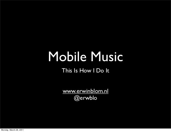 Mobile Music                           This Is How I Do It                           www.erwinblom.nl                     ...