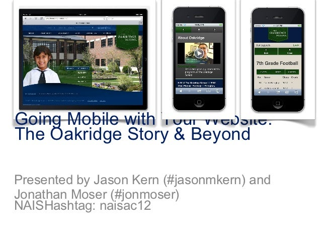 Going Mobile with Your Website:The Oakridge Story & BeyondPresented by Jason Kern (#jasonmkern) andJonathan Moser (#jonmos...
