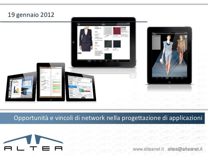 19 gennaio 2012 Opportunità e vincoli di network nella progettazione di applicazioni                                      ...