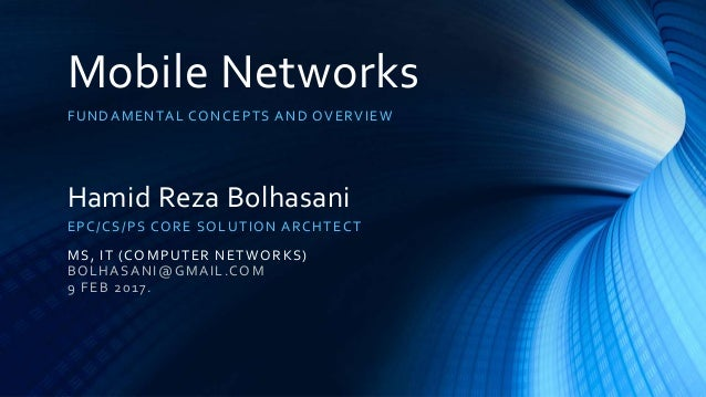 Mobile Networks FUNDAMENTAL CONCEPTS AND OVERVIEW Hamid Reza Bolhasani EPC/CS/PS CORE SOLUTION ARCHTECT MS, IT (COMPUTER N...
