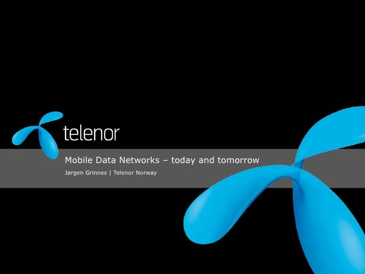 Mobile Data Networks – today and tomorrow Jørgen Grinnes | Telenor Norway