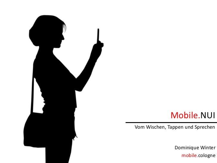 Mobile.NUIVom Wischen, Tappen und Sprechen               Dominique Winter                 mobile.cologne