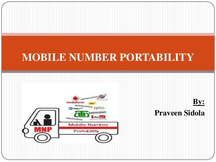 MOBILE NUMBER PORTABILITY<br />By:<br />Praveen Sidola<br />
