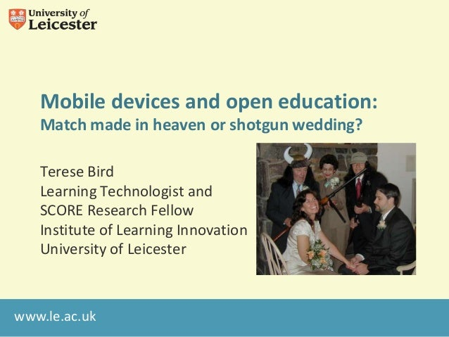Mobile devices and open education:   Match made in heaven or shotgun wedding?   Terese Bird   Learning Technologist and   ...