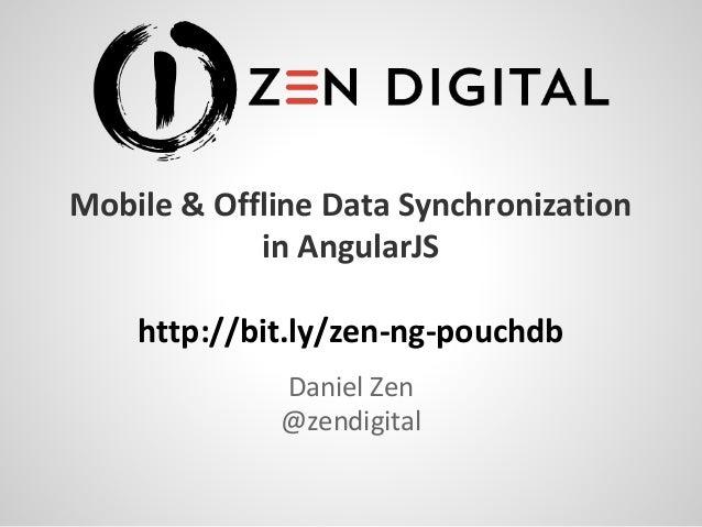 Mobile & Offline Data Synchronization in AngularJS http://bit.ly/zen-ng-pouchdb Daniel Zen @zendigital