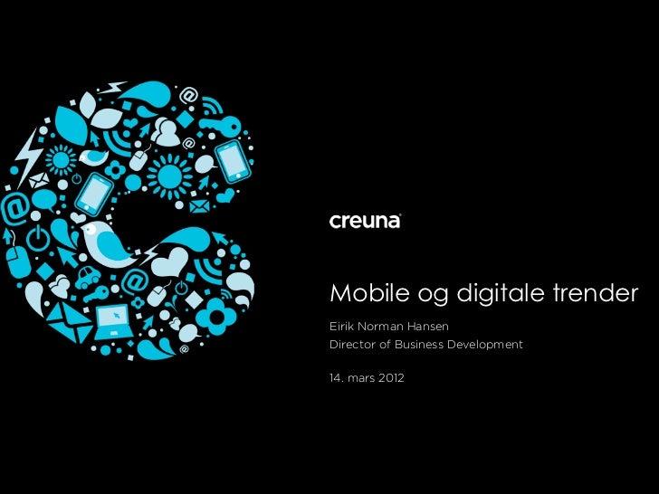 Mobile og digitale trenderEirik Norman HansenDirector of Business Development14. mars 2012