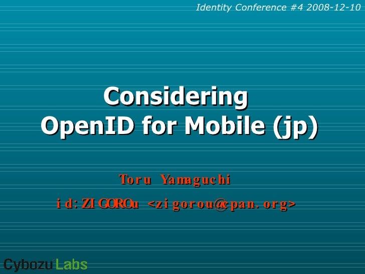 Considering  OpenID for Mobile (jp) Toru Yamaguchi id:ZIGOROu <zigorou@cpan.org>