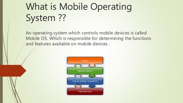 mobile operating systems Many people have ample knowledge about different mobile phones and their companies, but a very few of them know something about operating systems it is vital to learn about different mobile os used by many companies so that you can know that what is behind your smartphone's smooth and colorful touchscreen.