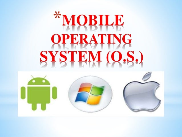 mobile operating systems essay This free information technology essay on essay: mobile operating systems: a  comparative analysis is perfect for information technology students to use as.