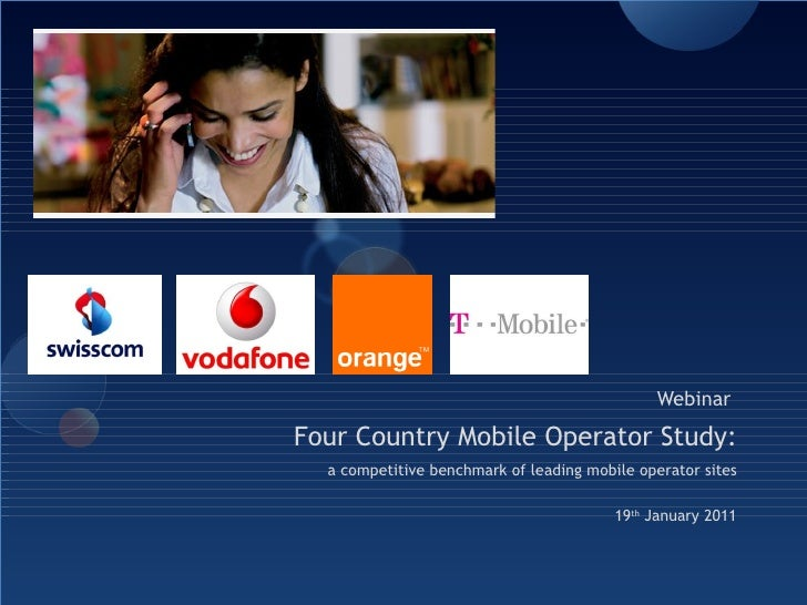Webinar  Four Country Mobile Operator Study: a competitive benchmark of leading mobile operator sites 19 th  January 2011