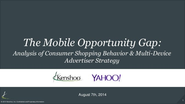1 © 2014 Kenshoo, Inc. Confidential and Proprietary Information The Mobile Opportunity Gap: August 7th, 2014 Analysis of C...