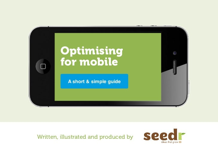 Optimising        for mobile           A short & simple guideWritten, illustrated and produced by