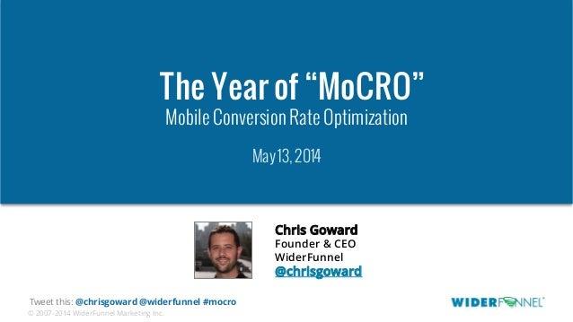 "© 2007-2014 WiderFunnel Marketing Inc. Tweet this: @chrisgoward @widerfunnel #mocro The Year of ""MoCRO"" Mobile Conversion ..."