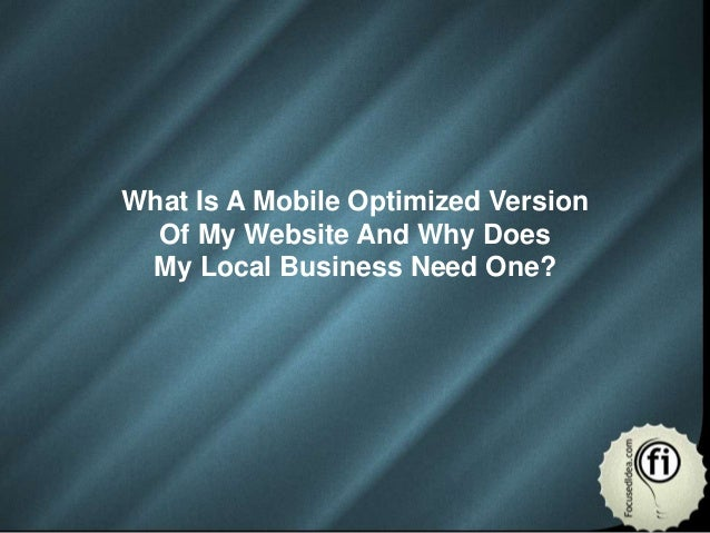 What Is A Mobile Optimized Version  Of My Website And Why Does My Local Business Need One?