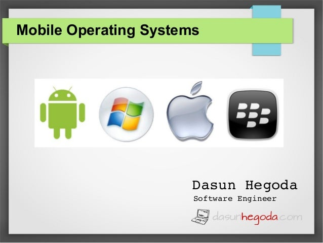 Mobile Operating Systems  Dasun Hegoda Software Engineer