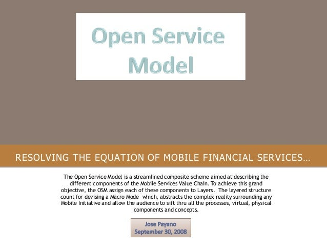 RESOLVING THE EQUATION OF MOBILE FINANCIAL SERVICES… The Open Service Model is a streamlined composite scheme aimed at des...