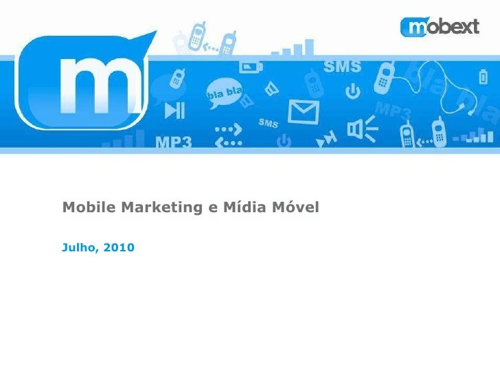 Mobile Marketing e Mídia Móvel Julho, 2010