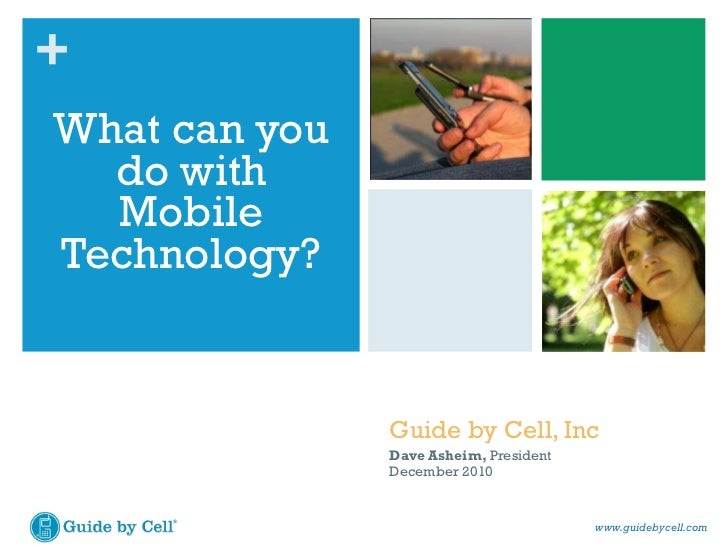 Guide by Cell, Inc Dave Asheim,  President December 2010 <ul><li>What can you do with Mobile Technology? </li></ul>