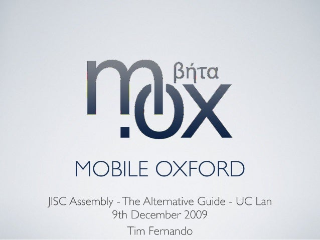 BITICI     MOBILE OXFORD  JISC Assembly -The Alternative Guide - UC Lan 9th December 2009  Tim Fernando
