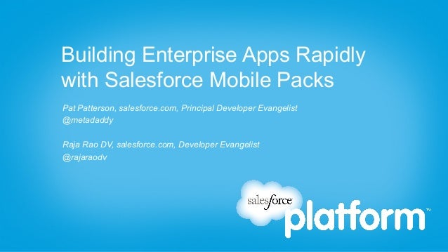 Building Enterprise Apps Rapidlywith Salesforce Mobile PacksPat Patterson, salesforce.com, Principal Developer Evangelist@...