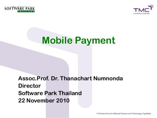 Mobile Payment Assoc.Prof. Dr. Thanachart Numnonda Director Software Park Thailand 22 November 2010