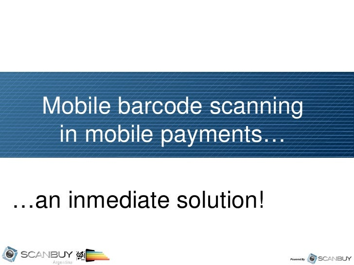 Mobile barcode scanning   in mobile payments……an inmediate solution!