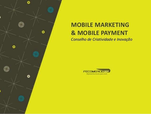 MOBILE MARKETING & MOBILE PAYMENT Conselho de Criatividade e Inovação