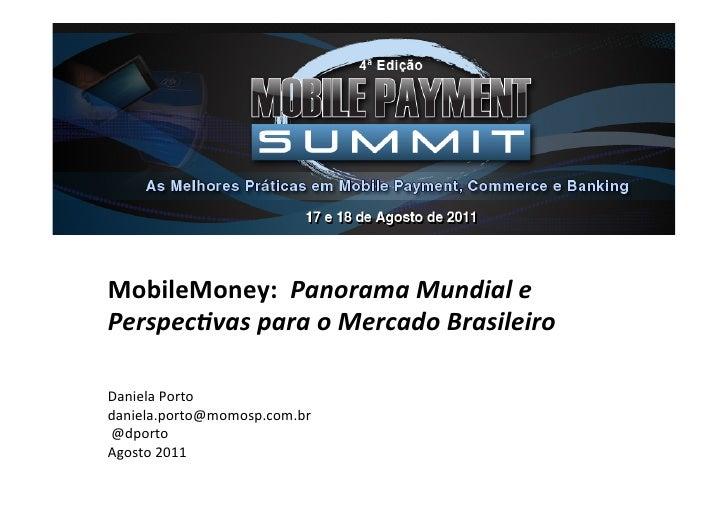 MobileMoney:  Panorama Mundial e Perspec1vas para o Mercado Brasileiro   Daniela Porto  dani...