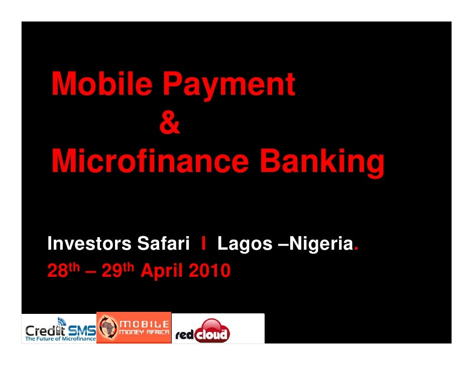 Mobile Payment        & Microfinance Banking  Investors Safari I Lagos –Nigeria. 28th – 29th April 2010