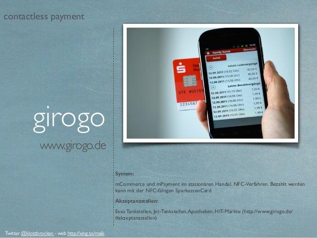 www.girogo.de girogo System: mCommerce und mPayment im stationären Handel. NFC-Verfahren. Bezahlt werden kann mit der NFC-...