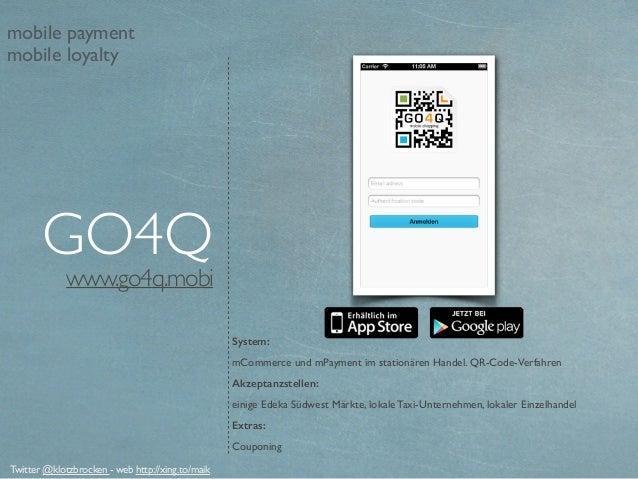 www.go4q.mobi System: mCommerce und mPayment im stationären Handel. QR-Code-Verfahren Akzeptanzstellen: einige Edeka Südwe...