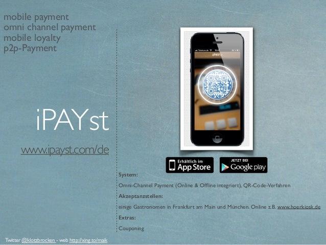 www.ipayst.com/de System: Omni-Channel Payment (Online & Offline integriert), QR-Code-Verfahren Akzeptanzstellen: einige Ga...