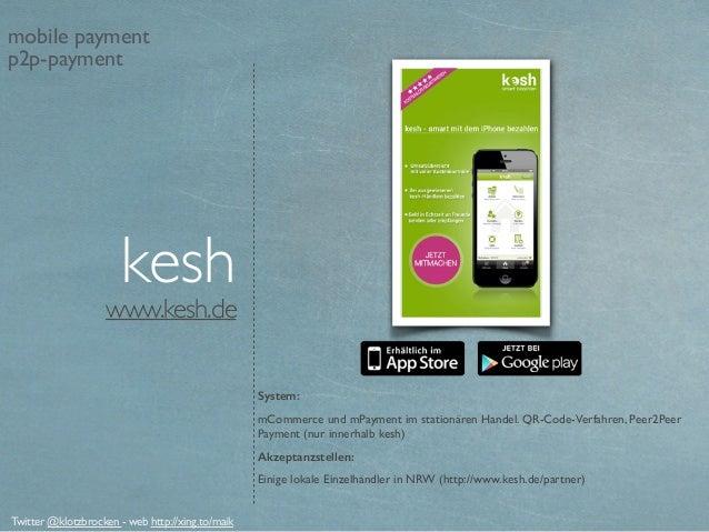 www.kesh.de System: mCommerce und mPayment im stationären Handel. QR-Code-Verfahren, Peer2Peer Payment (nur innerhalb kesh...