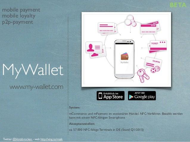 www.my-wallet.com System: mCommerce und mPayment im stationären Handel. NFC-Verfahren. Bezahlt werden kann mit einem NFC-f...