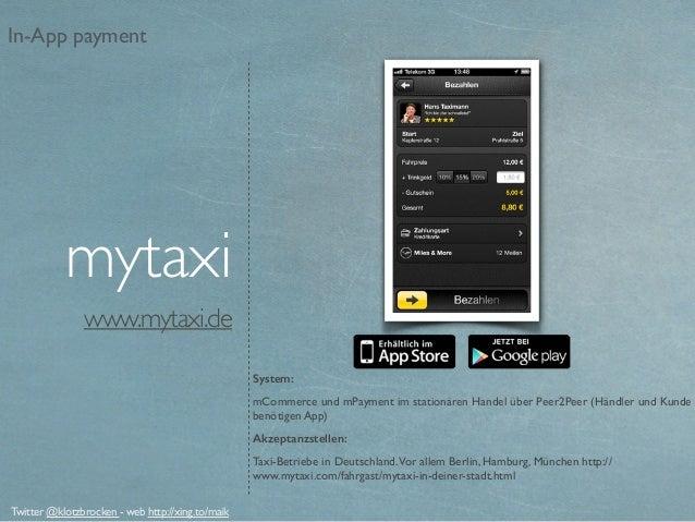 www.mytaxi.de System: mCommerce und mPayment im stationären Handel über Peer2Peer (Händler und Kunde benötigen App) Akzept...