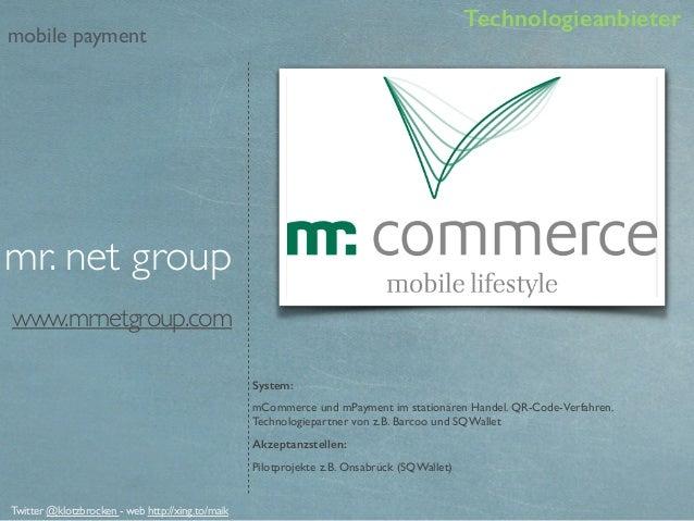 www.mrnetgroup.com System: mCommerce und mPayment im stationären Handel. QR-Code-Verfahren. Technologiepartner von z.B. Ba...