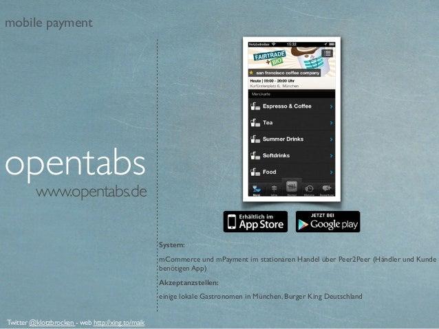 www.opentabs.de System: mCommerce und mPayment im stationären Handel über Peer2Peer (Händler und Kunde benötigen App) Akze...